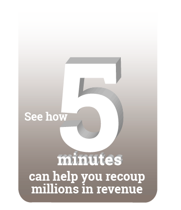 Healthcare Organizations: see how five minutes can help you recoup millions in revenue